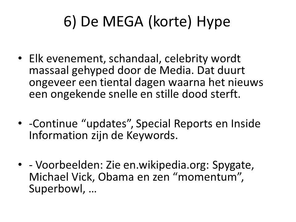 6) De MEGA (korte) Hype Elk evenement, schandaal, celebrity wordt massaal gehyped door de Media. Dat duurt ongeveer een tiental dagen waarna het nieuw