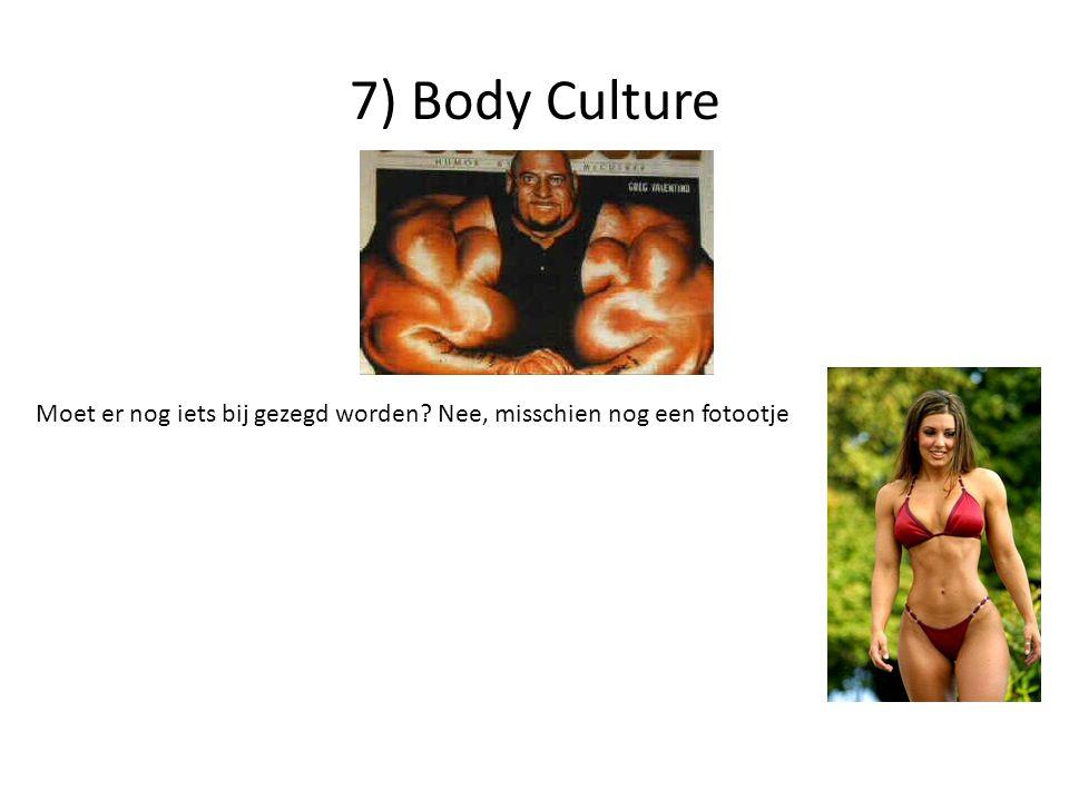 7) Body Culture Moet er nog iets bij gezegd worden? Nee, misschien nog een fotootje