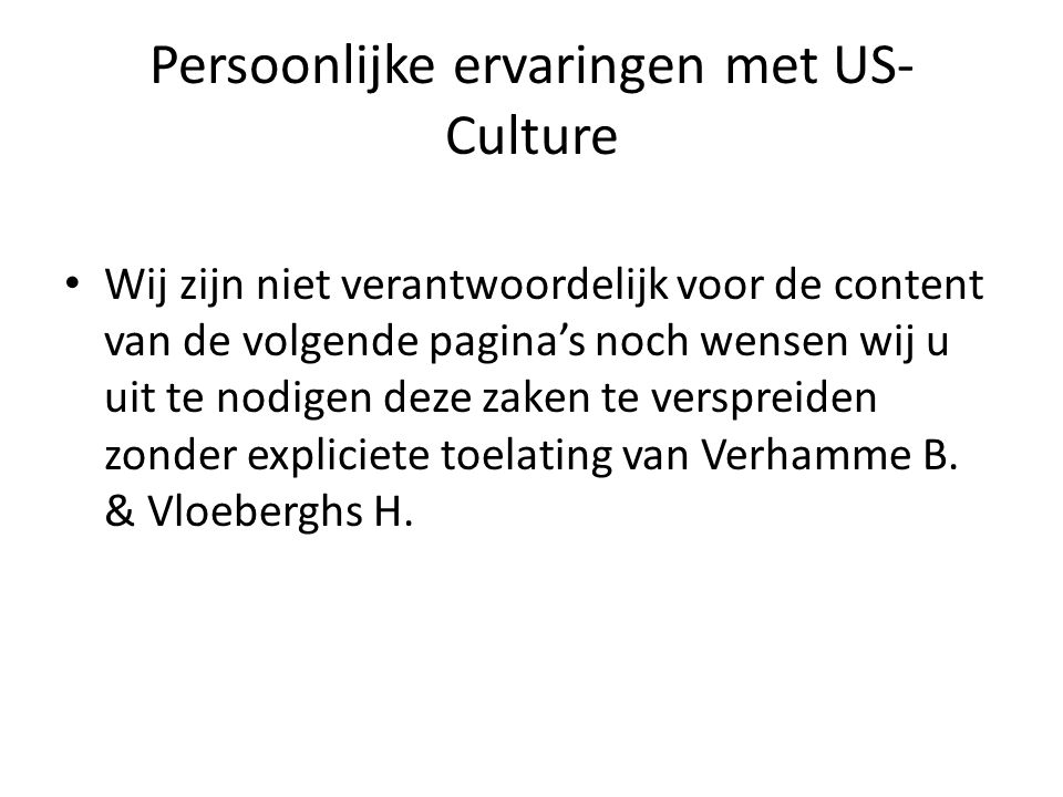 Persoonlijke ervaringen met US- Culture Wij zijn niet verantwoordelijk voor de content van de volgende pagina's noch wensen wij u uit te nodigen deze