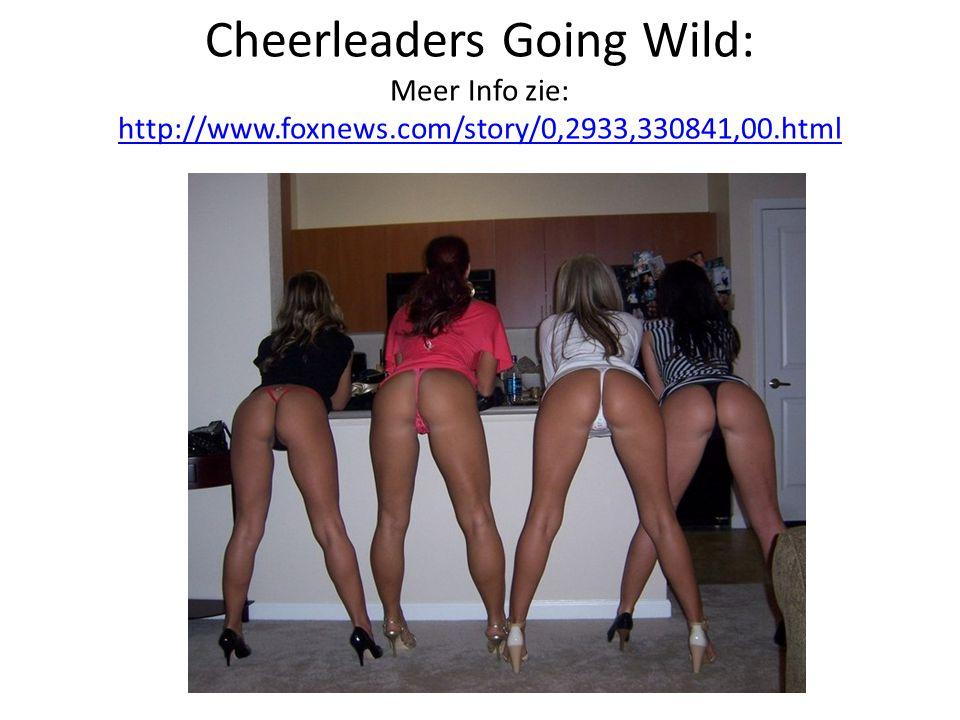 Cheerleaders Going Wild: Meer Info zie: http://www.foxnews.com/story/0,2933,330841,00.html http://www.foxnews.com/story/0,2933,330841,00.html