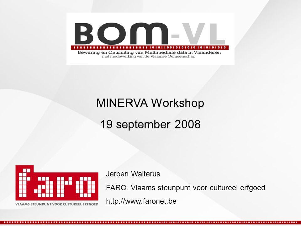 Jeroen Walterus FARO. Vlaams steunpunt voor cultureel erfgoed http://www.faronet.be MINERVA Workshop 19 september 2008