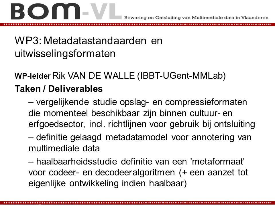 WP3: Metadatastandaarden en uitwisselingsformaten WP-leider Rik VAN DE WALLE (IBBT-UGent-MMLab) Taken / Deliverables – vergelijkende studie opslag- en