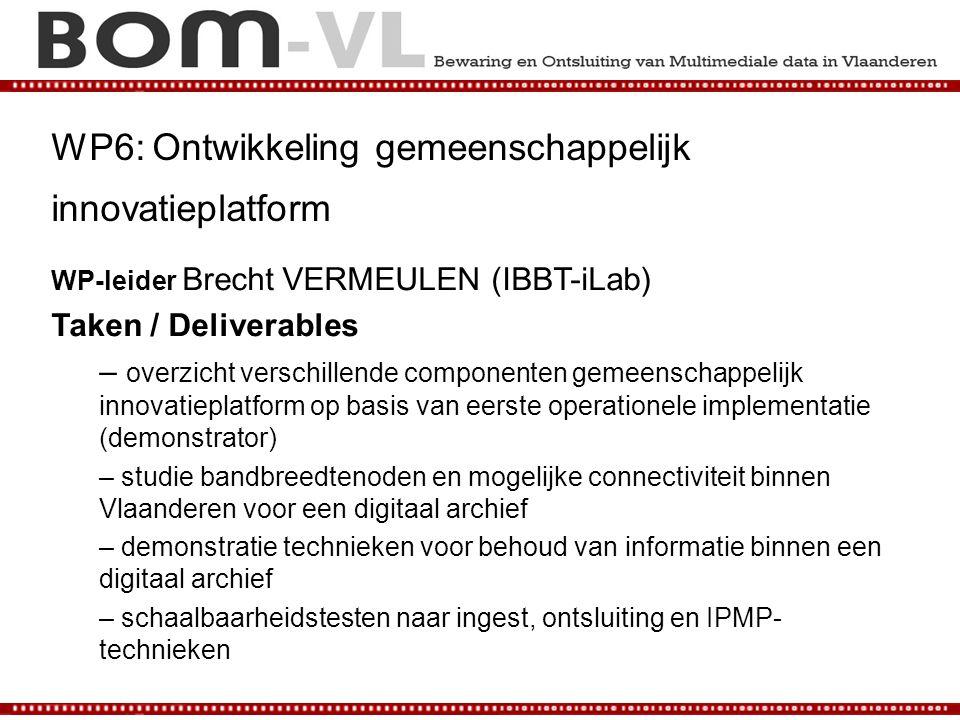 WP6: Ontwikkeling gemeenschappelijk innovatieplatform WP-leider Brecht VERMEULEN (IBBT-iLab) Taken / Deliverables – overzicht verschillende componente