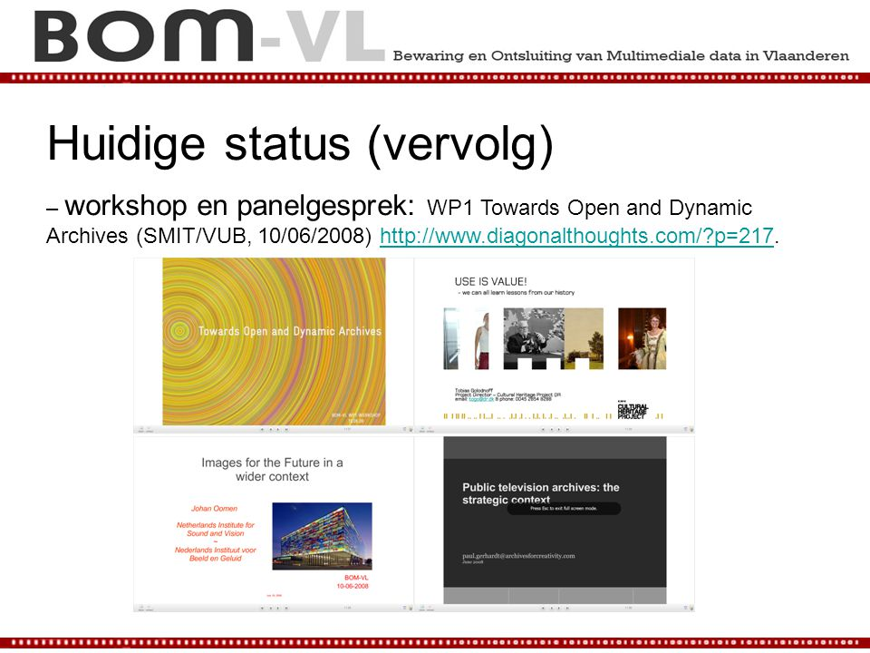 – workshop en panelgesprek: WP1 Towards Open and Dynamic Archives (SMIT/VUB, 10/06/2008) http://www.diagonalthoughts.com/?p=217.http://www.diagonaltho