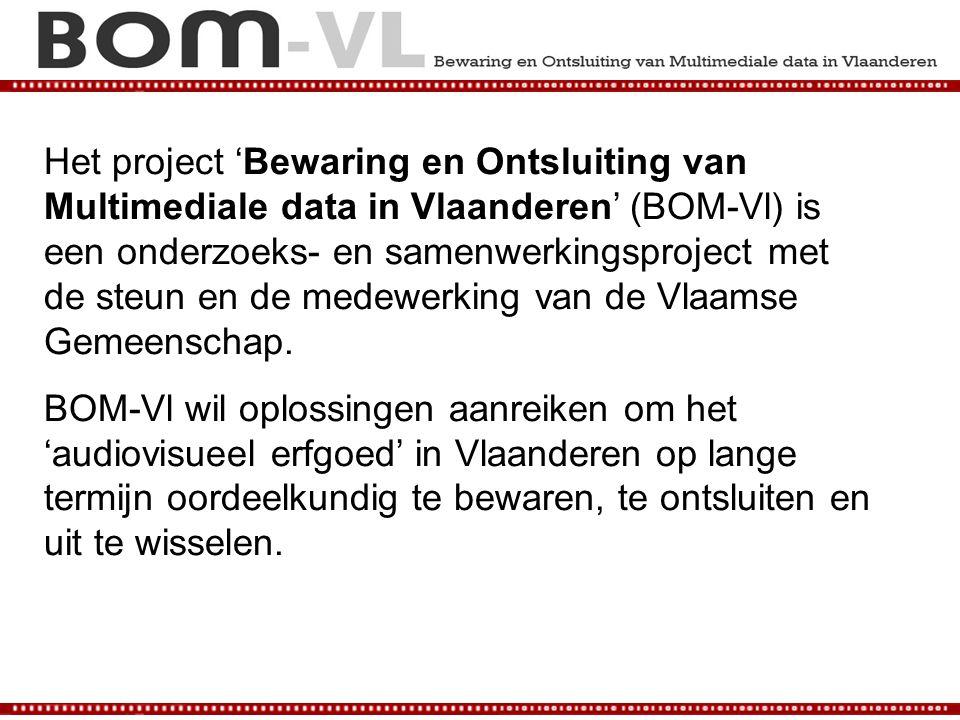 Het project 'Bewaring en Ontsluiting van Multimediale data in Vlaanderen' (BOM-Vl) is een onderzoeks- en samenwerkingsproject met de steun en de medew