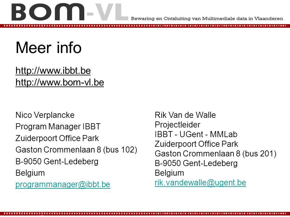 Meer info Nico Verplancke Program Manager IBBT Zuiderpoort Office Park Gaston Crommenlaan 8 (bus 102) B-9050 Gent-Ledeberg Belgium programmanager@ibbt