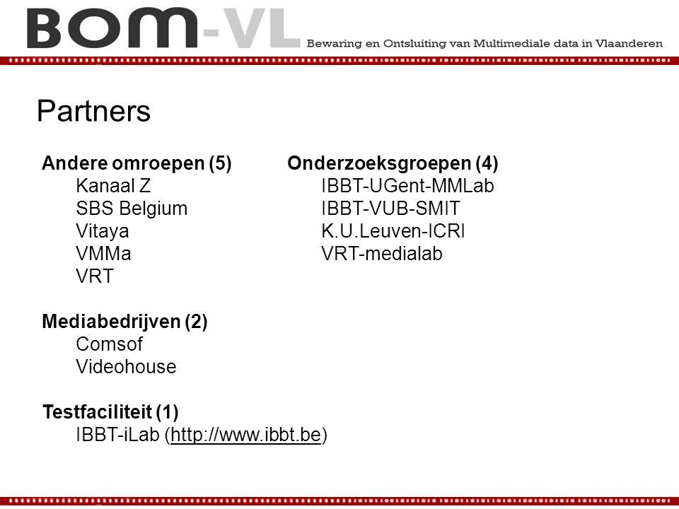 Andere omroepen (5) Kanaal Z SBS Belgium Vitaya VMMa VRT Mediabedrijven (2) Comsof Videohouse Testfaciliteit (1) IBBT-iLab (http://www.ibbt.be) Partne