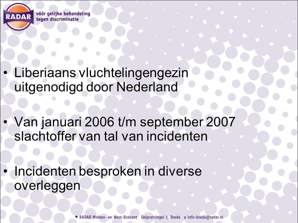 Liberiaans vluchtelingengezin uitgenodigd door Nederland Van januari 2006 t/m september 2007 slachtoffer van tal van incidenten Incidenten besproken in diverse overleggen