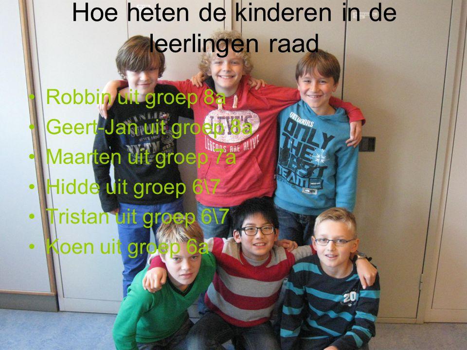 Hoe heten de kinderen in de leerlingen raad Robbin uit groep 8a Geert-Jan uit groep 8a Maarten uit groep 7a Hidde uit groep 6\7 Tristan uit groep 6\7