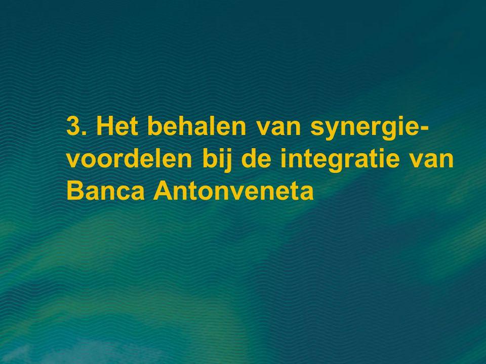 3. Het behalen van synergie- voordelen bij de integratie van Banca Antonveneta