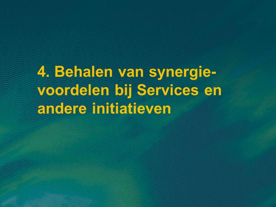 4. Behalen van synergie- voordelen bij Services en andere initiatieven