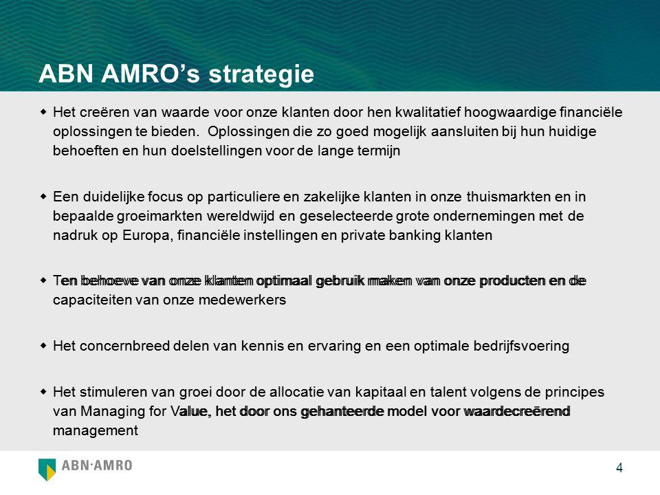 4 ABN AMRO's strategie  Het creëren van waarde voor onze klanten door hen kwalitatief hoogwaardige financiële oplossingen te bieden.