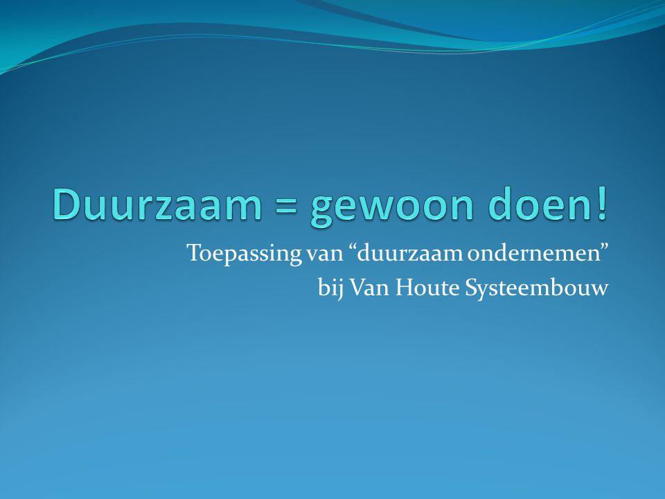 """Toepassing van """"duurzaam ondernemen"""" bij Van Houte Systeembouw"""