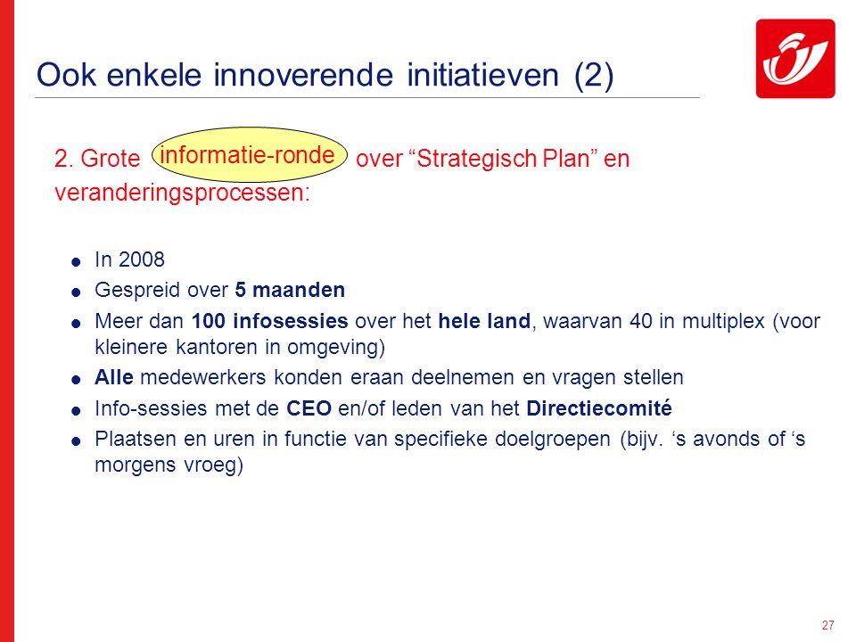 """27 Ook enkele innoverende initiatieven (2) 2. Grote over """"Strategisch Plan"""" en veranderingsprocessen:  In 2008  Gespreid over 5 maanden  Meer dan 1"""
