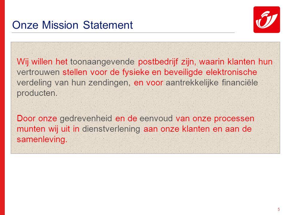 5 Onze Mission Statement Wij willen het toonaangevende postbedrijf zijn, waarin klanten hun vertrouwen stellen voor de fysieke en beveiligde elektroni