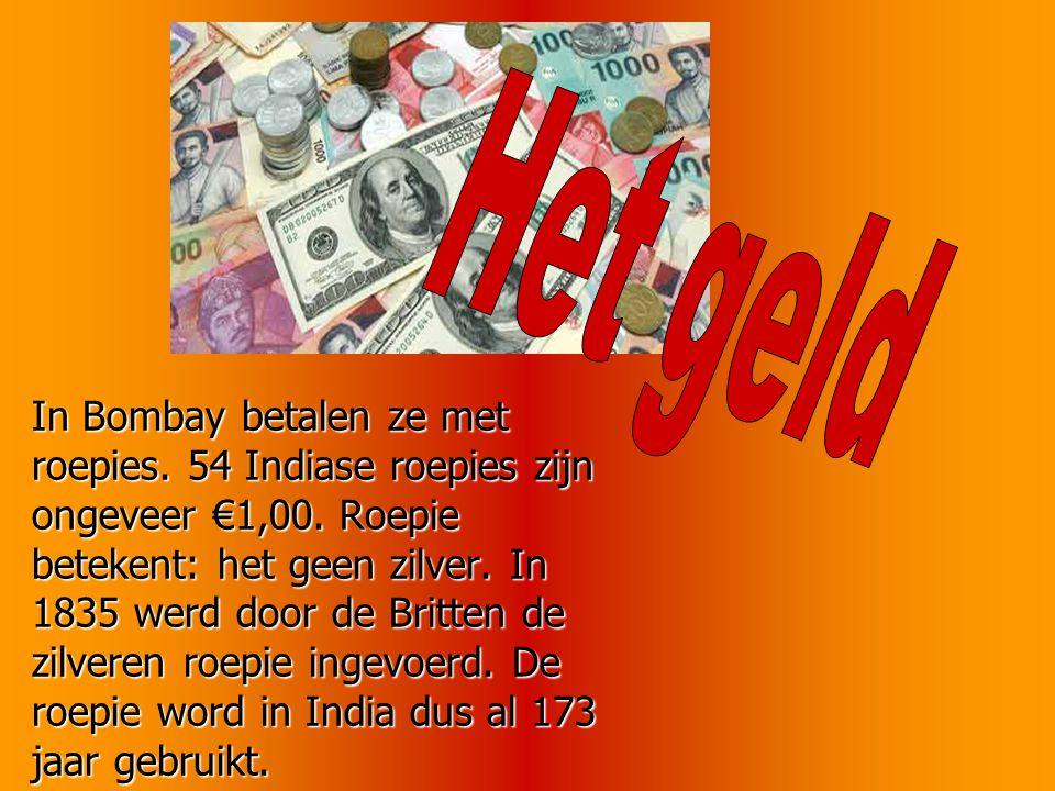 In Bombay betalen ze met roepies.54 Indiase roepies zijn ongeveer €1,00.