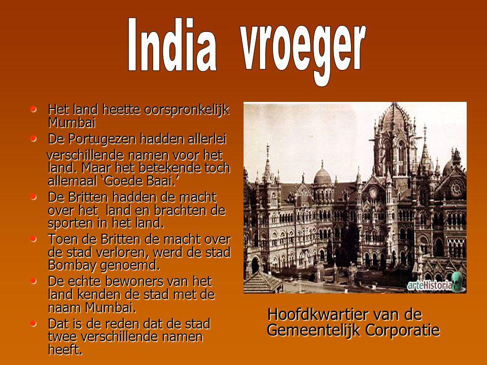 Het land heette oorspronkelijk Mumbai De Portugezen hadden allerlei verschillende namen voor het land.
