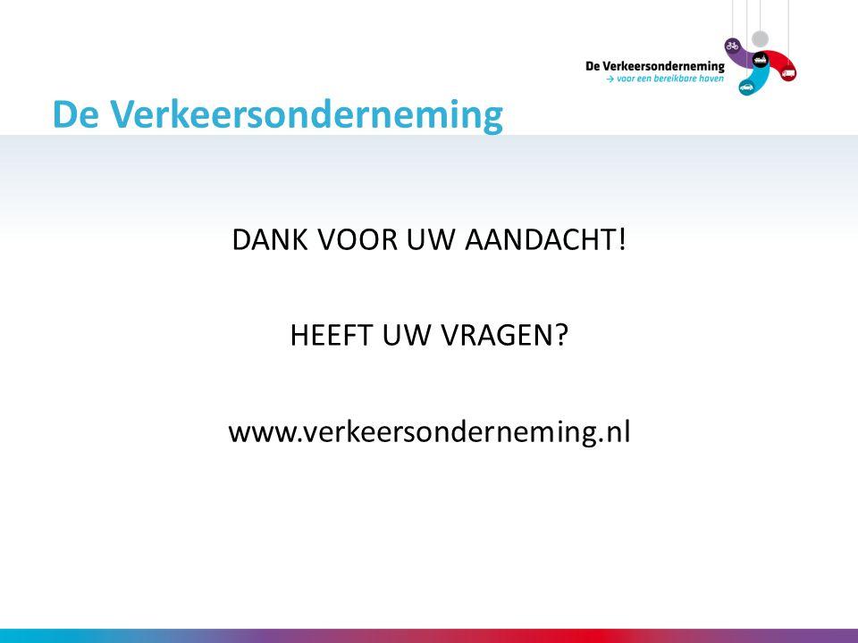 De Verkeersonderneming DANK VOOR UW AANDACHT! HEEFT UW VRAGEN? www.verkeersonderneming.nl
