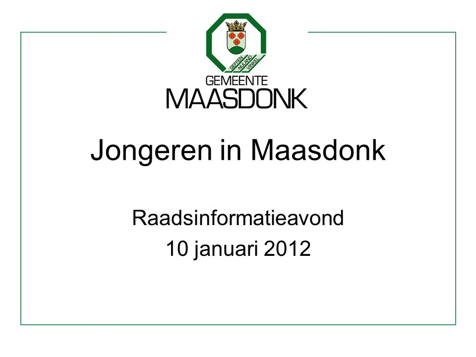 Jongeren in Maasdonk Raadsinformatieavond 10 januari 2012