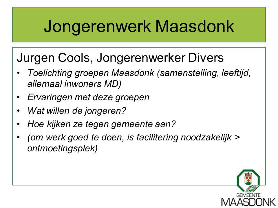 Jongerenwerk Maasdonk Jurgen Cools, Jongerenwerker Divers Toelichting groepen Maasdonk (samenstelling, leeftijd, allemaal inwoners MD) Ervaringen met
