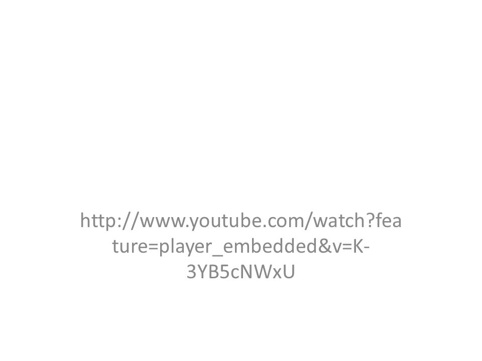 http://www.youtube.com/watch?fea ture=player_embedded&v=K- 3YB5cNWxU