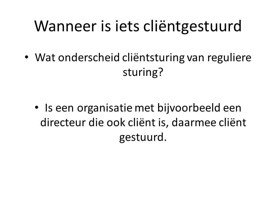 Wanneer is iets cliëntgestuurd Wat onderscheid cliëntsturing van reguliere sturing.