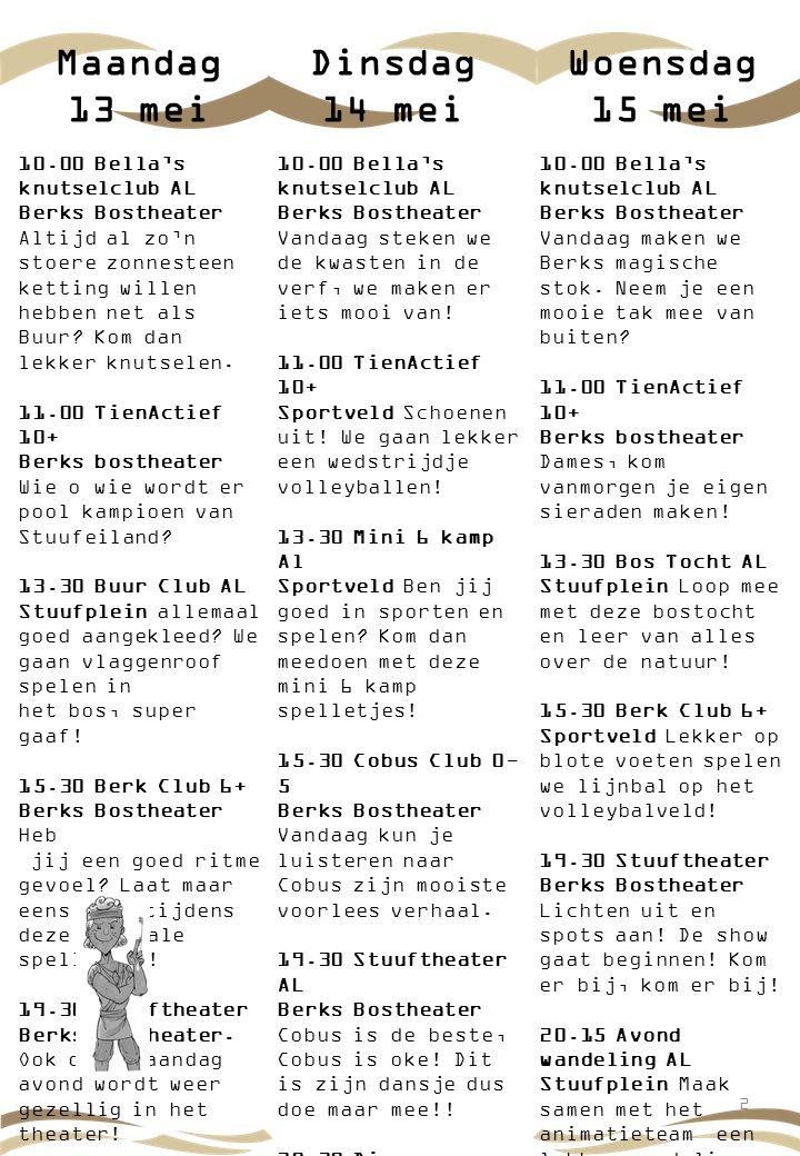 Dinsdag 14 mei 2 Woensdag 15 mei Maandag 13 mei 10.00 Bella's knutselclub AL Berks Bostheater Altijd al zo'n stoere zonnesteen ketting willen hebben net als Buur.