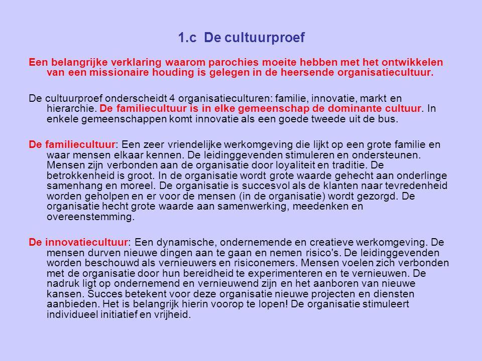 1.c De cultuurproef Een belangrijke verklaring waarom parochies moeite hebben met het ontwikkelen van een missionaire houding is gelegen in de heersende organisatiecultuur.