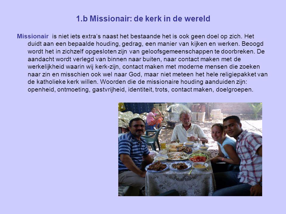1.b Missionair: de kerk in de wereld Missionair is niet iets extra's naast het bestaande het is ook geen doel op zich.