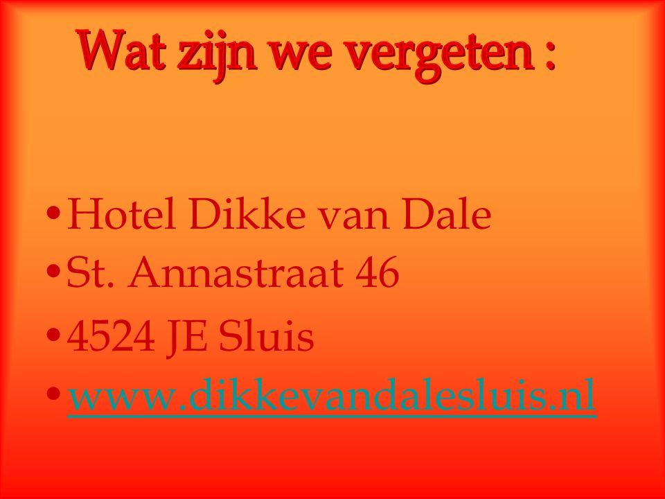 Hotel Dikke van Dale St. Annastraat 46 4524 JE Sluis www.dikkevandalesluis.nl
