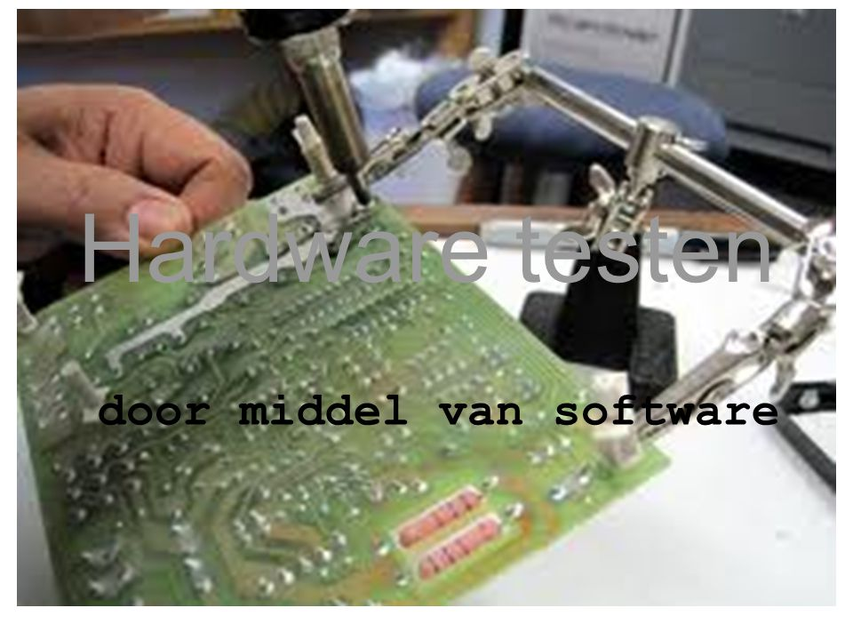 Hardware testen door middel van software