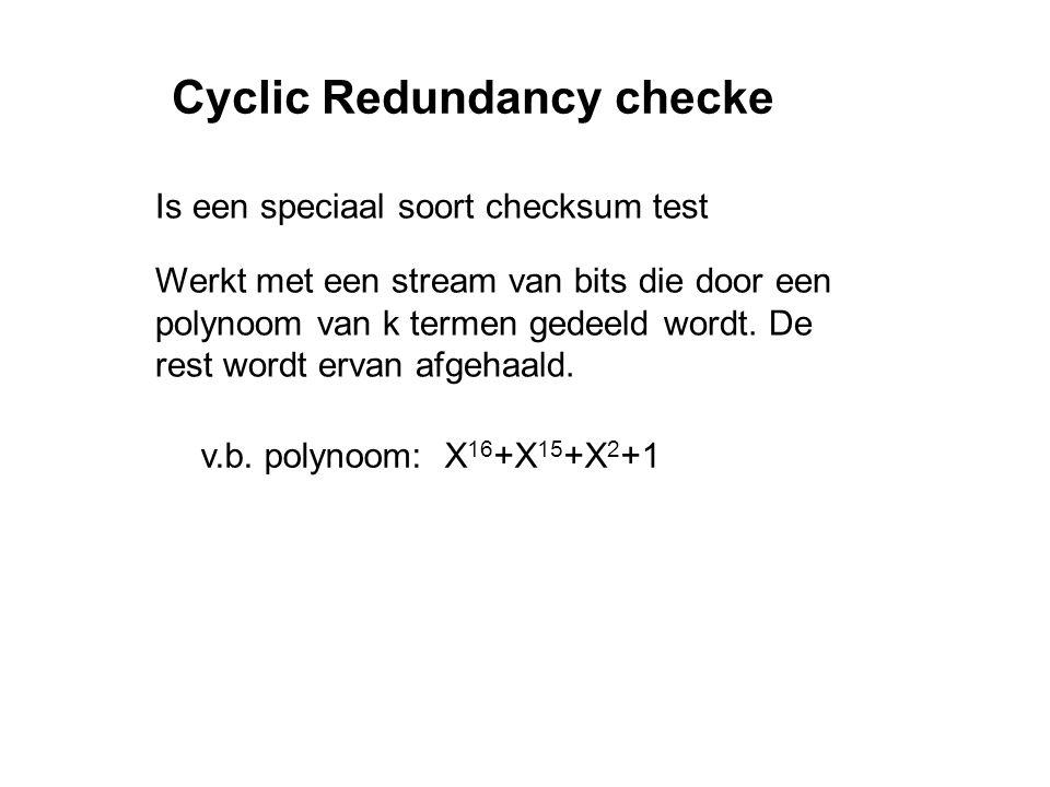 Cyclic Redundancy checke Is een speciaal soort checksum test Werkt met een stream van bits die door een polynoom van k termen gedeeld wordt.