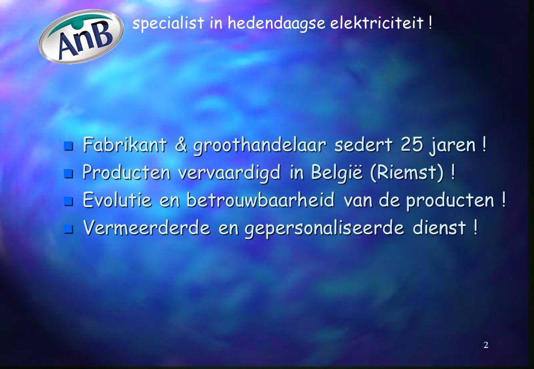 specialist in hedendaagse elektriciteit . n Fabrikant & groothandelaar sedert 25 jaren .
