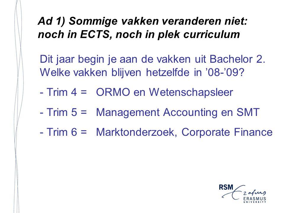 Ad 1) Sommige vakken veranderen niet: noch in ECTS, noch in plek curriculum Dit jaar begin je aan de vakken uit Bachelor 2. Welke vakken blijven hetze
