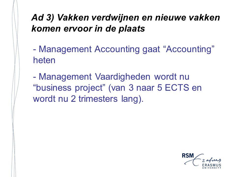 """Ad 3) Vakken verdwijnen en nieuwe vakken komen ervoor in de plaats - Management Accounting gaat """"Accounting"""" heten - Management Vaardigheden wordt nu"""