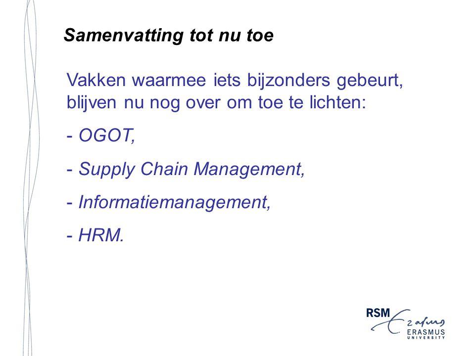 Samenvatting tot nu toe Vakken waarmee iets bijzonders gebeurt, blijven nu nog over om toe te lichten: - OGOT, - Supply Chain Management, - Informatie