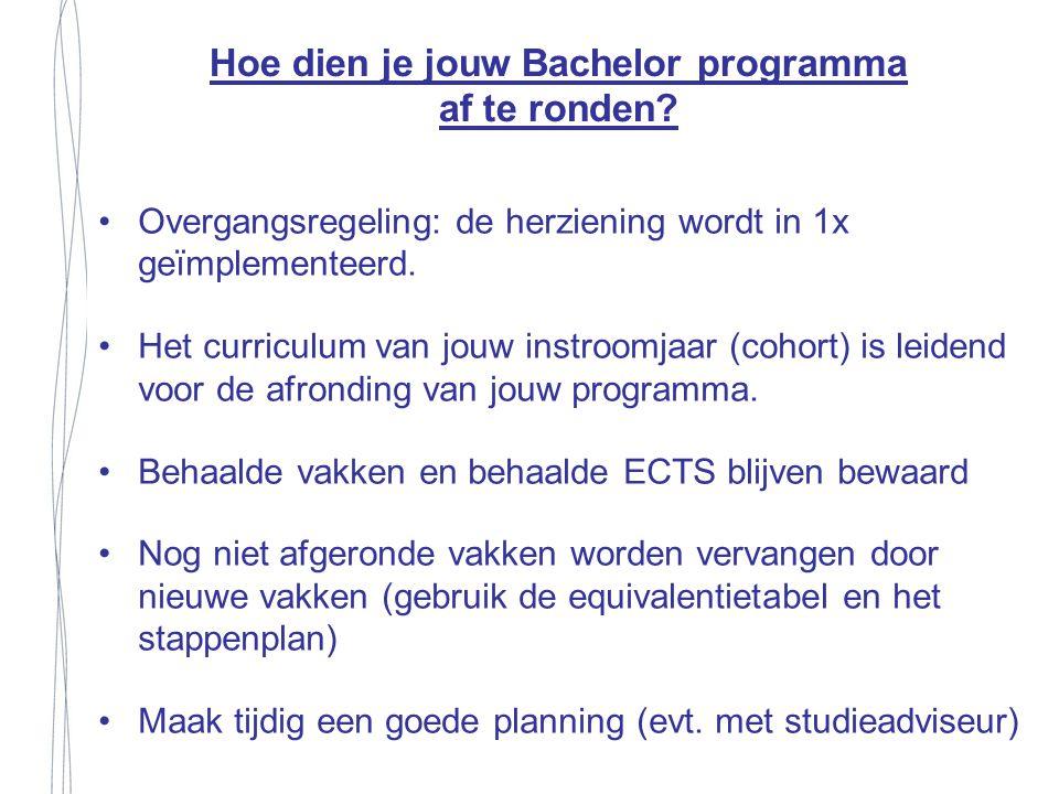 Hoe dien je jouw Bachelor programma af te ronden? Overgangsregeling: de herziening wordt in 1x geïmplementeerd. Het curriculum van jouw instroomjaar (