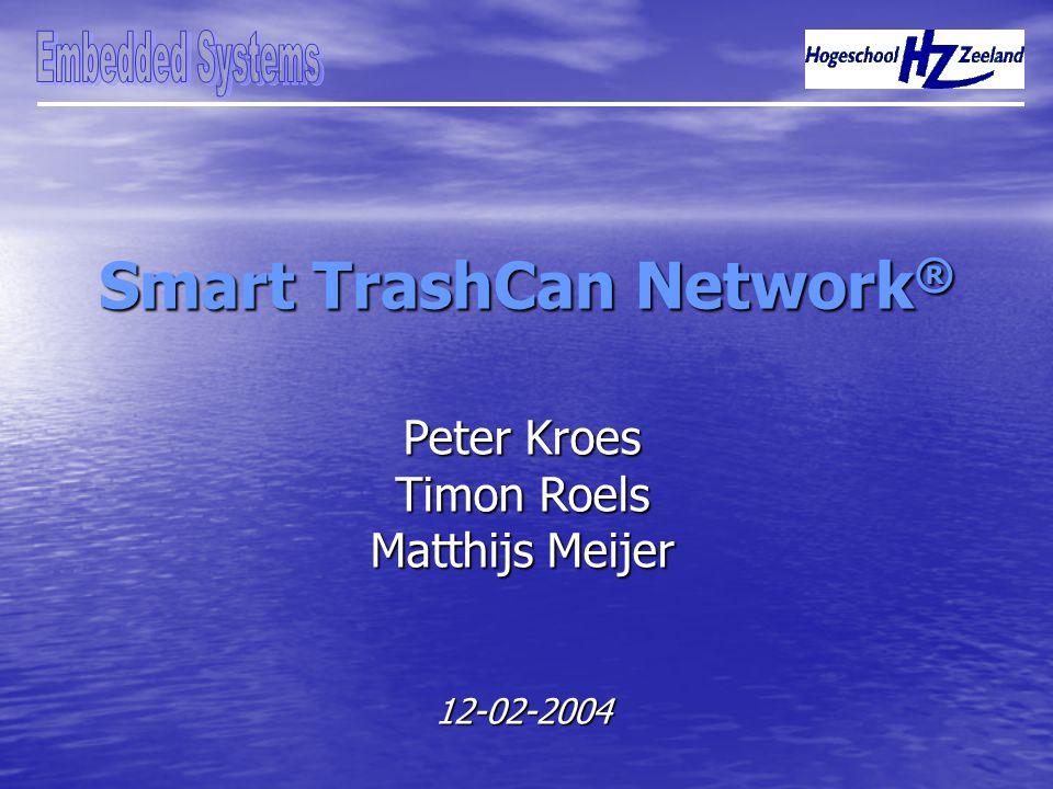 Smart TrashCan Network ® Peter Kroes Timon Roels Matthijs Meijer 12-02-2004
