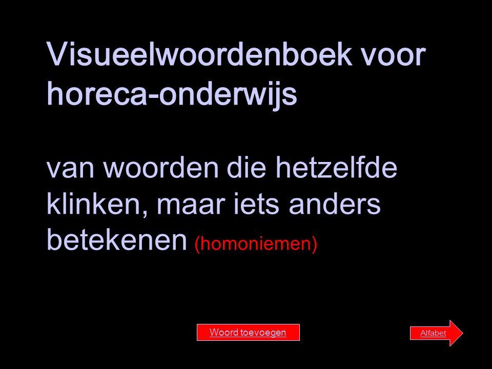 Visueelwoordenboek voor horeca-onderwijs van woorden die hetzelfde klinken, maar iets anders betekenen (homoniemen) Alfabet Woord toevoegen