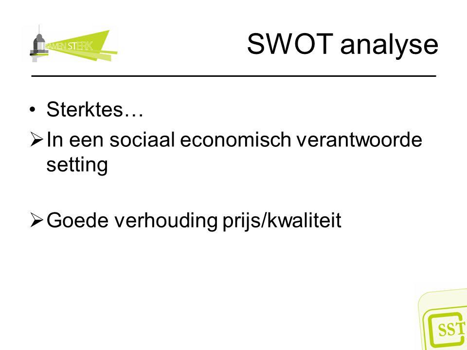 SWOT analyse Sterktes…  In een sociaal economisch verantwoorde setting  Goede verhouding prijs/kwaliteit