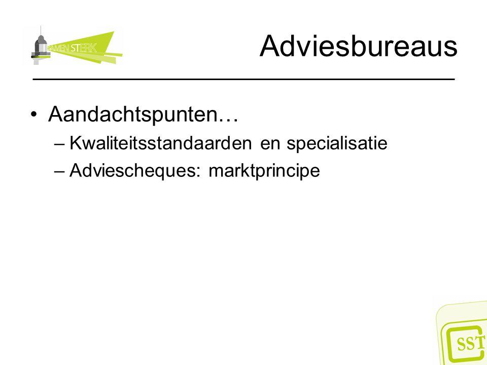 Adviesbureaus Aandachtspunten… –Kwaliteitsstandaarden en specialisatie –Adviescheques: marktprincipe
