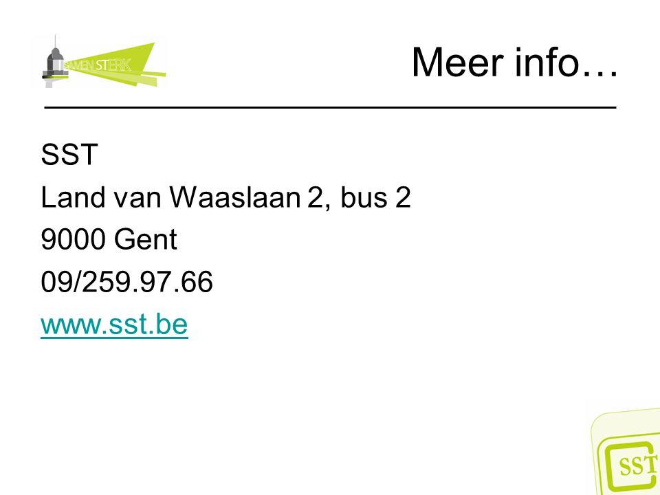 Meer info… SST Land van Waaslaan 2, bus 2 9000 Gent 09/259.97.66 www.sst.be