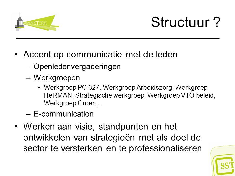 Structuur ? Accent op communicatie met de leden –Openledenvergaderingen –Werkgroepen Werkgroep PC 327, Werkgroep Arbeidszorg, Werkgroep HeRMAN, Strate