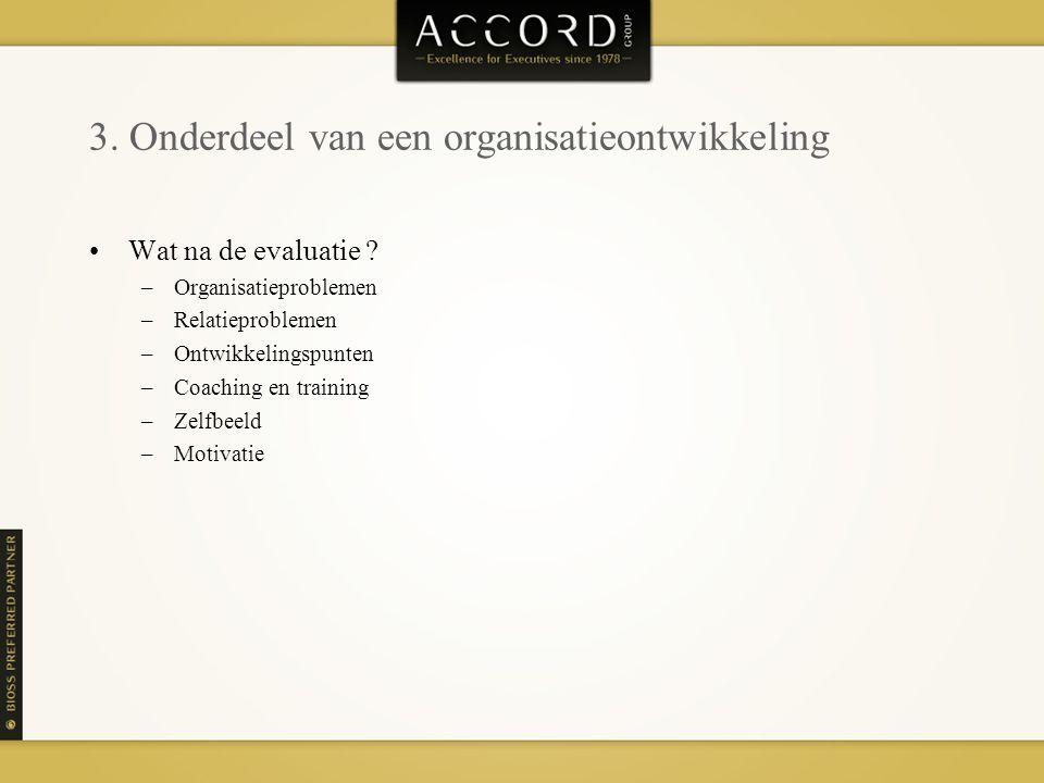 3.Onderdeel van een organisatieontwikkeling Wat na de evaluatie .