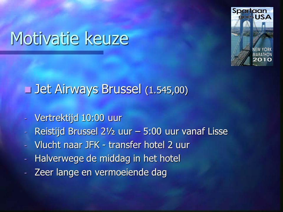 Motivatie keuze Aanvankelijk twee aanbiedingen; Aanvankelijk twee aanbiedingen; - Aer Lingus vanaf Schiphol - Aer Lingus vanaf Schiphol - Jet Airways vanaf Brussel - Jet Airways vanaf Brussel