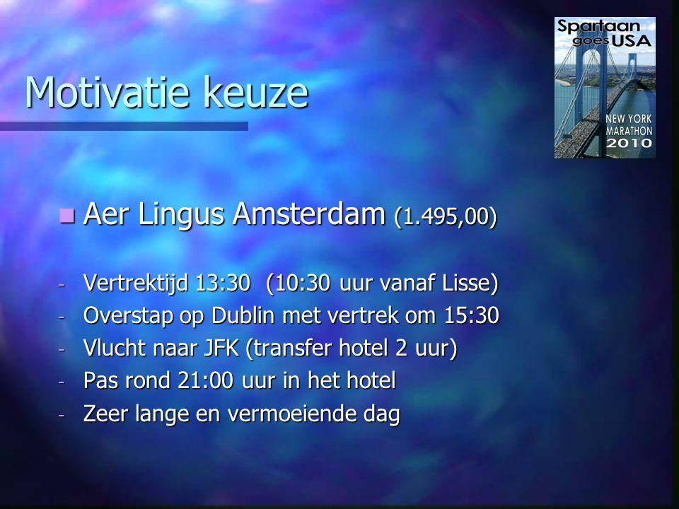 Motivatie keuze Jet Airways Brussel (1.545,00) Jet Airways Brussel (1.545,00) - Vertrektijd 10:00 uur - Reistijd Brussel 2½ uur – 5:00 uur vanaf Lisse - Vlucht naar JFK - transfer hotel 2 uur - Halverwege de middag in het hotel - Zeer lange en vermoeiende dag