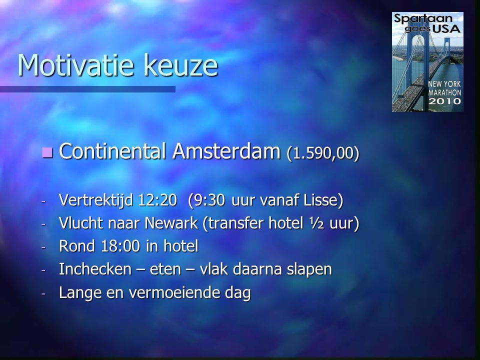 Motivatie keuze Aer Lingus Amsterdam (1.495,00) Aer Lingus Amsterdam (1.495,00) - Vertrektijd 13:30 (10:30 uur vanaf Lisse) - Overstap op Dublin met vertrek om 15:30 - Vlucht naar JFK (transfer hotel 2 uur) - Pas rond 21:00 uur in het hotel - Zeer lange en vermoeiende dag