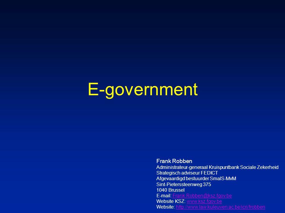 E-government Frank Robben Administrateur-generaal Kruispuntbank Sociale Zekerheid Strategisch adviseur FEDICT Afgevaardigd bestuurder SmalS-MvM Sint-P