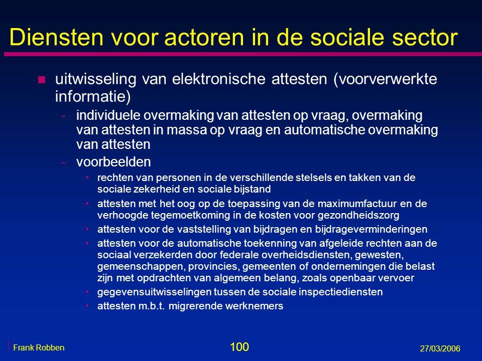 100 Frank Robben 27/03/2006 Diensten voor actoren in de sociale sector n uitwisseling van elektronische attesten (voorverwerkte informatie) -individue