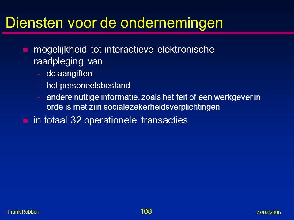 108 Frank Robben 27/03/2006 Diensten voor de ondernemingen n mogelijkheid tot interactieve elektronische raadpleging van -de aangiften -het personeels